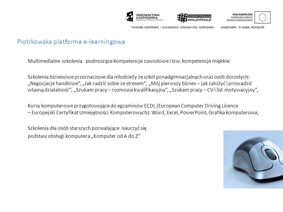 Piotrkowska platforma e-learningowa Multimedialne szkolenia podnoszące kompetencje zawodowe i tzw. kompetencje miękkie: Szkolenia biznesowe przeznaczo