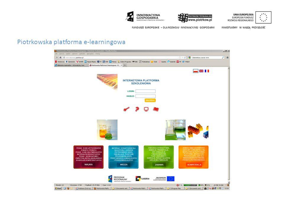 Piotrkowska platforma e-learningowa FUNDUSZE EUROPEJSKIE – DLA ROZWOJU INNOWACYJNEJ GOSPODARKI INWESTUJEMY W WASZĄ PRZYSZŁOŚĆ