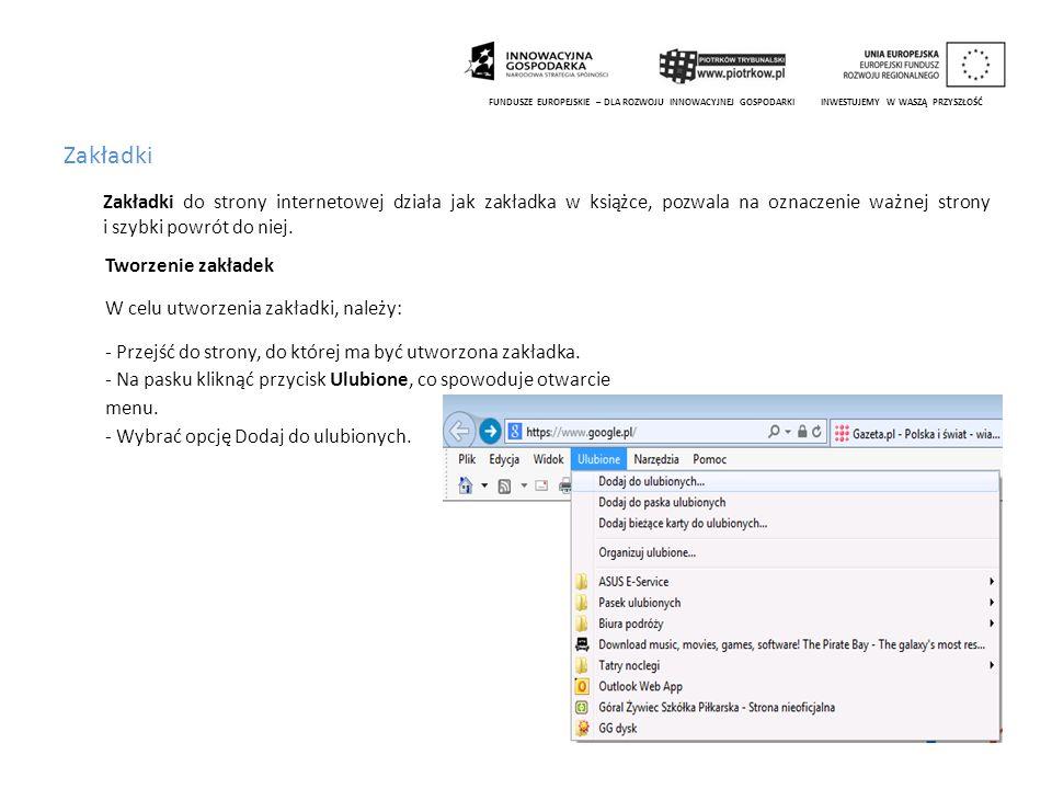 Zakładki Zakładki do strony internetowej działa jak zakładka w książce, pozwala na oznaczenie ważnej strony i szybki powrót do niej. FUNDUSZE EUROPEJS