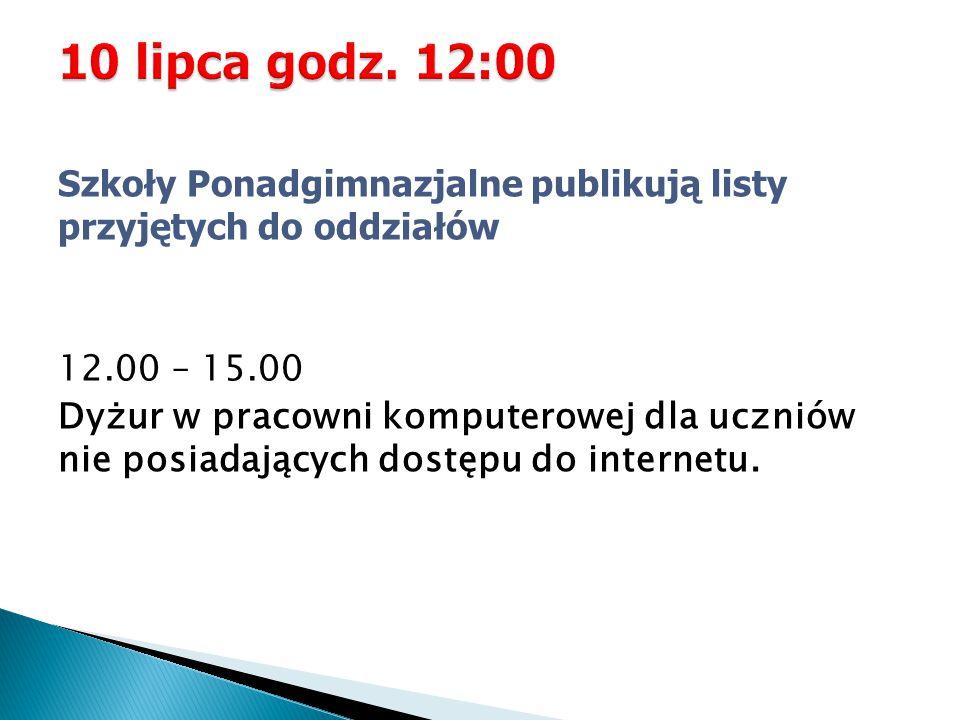 Szkoły Ponadgimnazjalne publikują listy przyjętych do oddziałów 12.00 – 15.00 Dyżur w pracowni komputerowej dla uczniów nie posiadających dostępu do internetu.