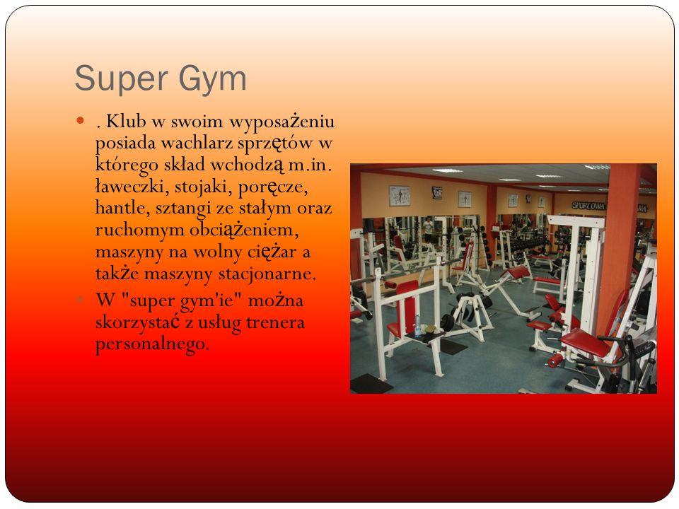 Super Gym.Klub w swoim wyposa ż eniu posiada wachlarz sprz ę tów w którego skład wchodz ą m.in.