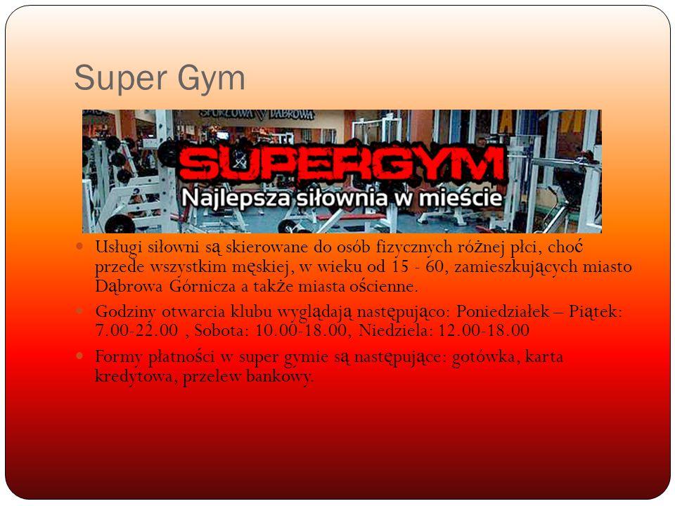 Super Gym Usługi siłowni s ą skierowane do osób fizycznych ró ż nej płci, cho ć przede wszystkim m ę skiej, w wieku od 15 - 60, zamieszkuj ą cych miasto D ą browa Górnicza a tak ż e miasta o ś cienne.