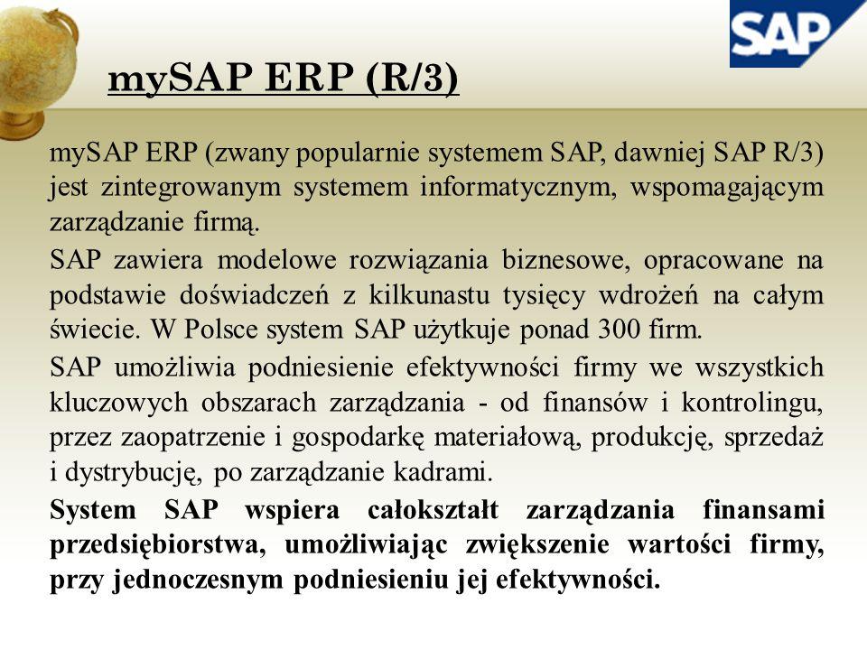 mySAP ERP (R/3) mySAP ERP (zwany popularnie systemem SAP, dawniej SAP R/3) jest zintegrowanym systemem informatycznym, wspomagającym zarządzanie firmą