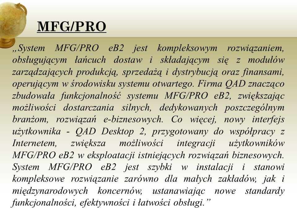 """MFG/PRO """"System MFG/PRO eB2 jest kompleksowym rozwiązaniem, obsługującym łańcuch dostaw i składającym się z modułów zarządzających produkcją, sprzedaż"""