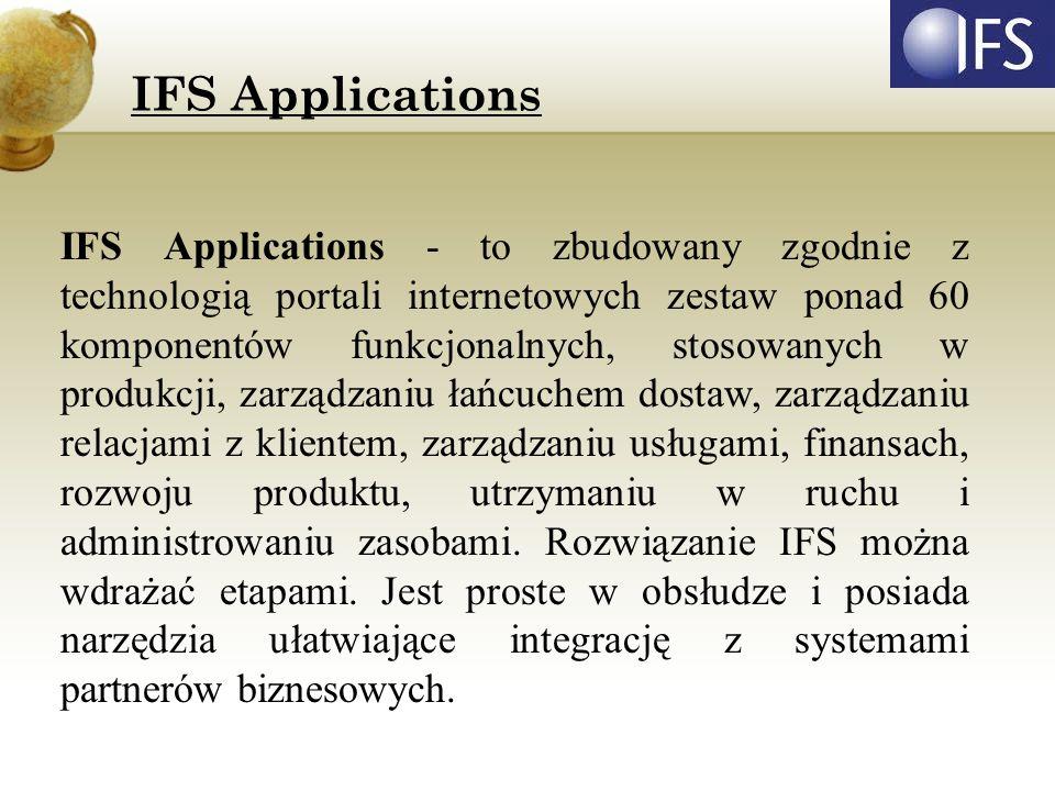 IFS Applications IFS Applications - to zbudowany zgodnie z technologią portali internetowych zestaw ponad 60 komponentów funkcjonalnych, stosowanych w