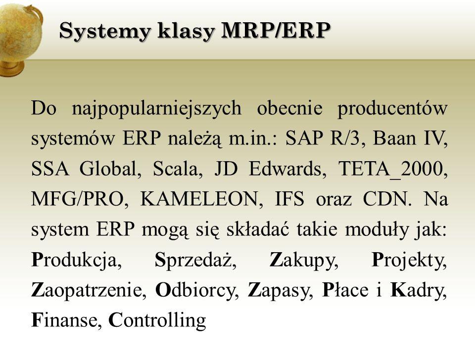 Do najpopularniejszych obecnie producentów systemów ERP należą m.in.: SAP R/3, Baan IV, SSA Global, Scala, JD Edwards, TETA_2000, MFG/PRO, KAMELEON, I