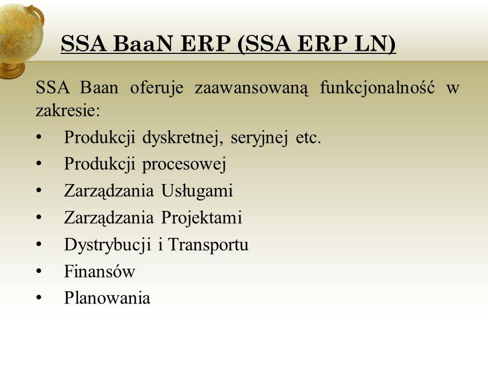 SSA BaaN ERP (SSA ERP LN) SSA Baan oferuje zaawansowaną funkcjonalność w zakresie: Produkcji dyskretnej, seryjnej etc. Produkcji procesowej Zarządzani