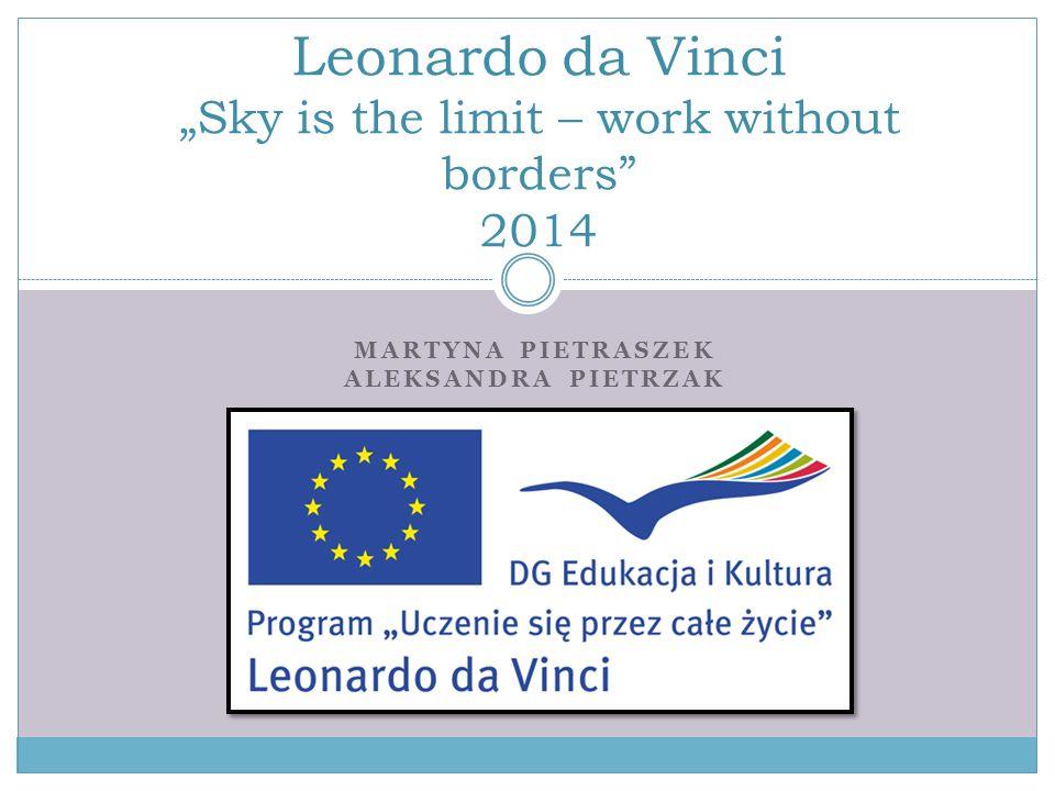 """MARTYNA PIETRASZEK ALEKSANDRA PIETRZAK Leonardo da Vinci """"Sky is the limit – work without borders"""" 2014"""
