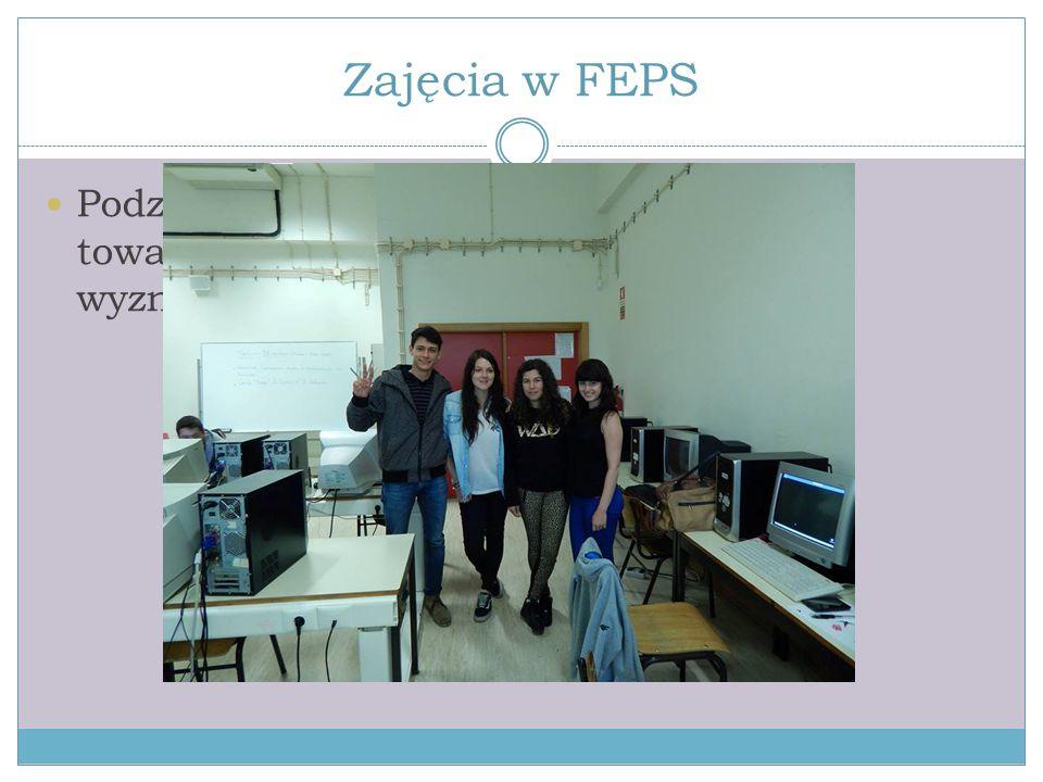 Zajęcia w FEPS Podzieleni na dwuosobowe grupy, towarzyszyliśmy uczniom, którzy zostali wyznaczeni na naszych opiekunów