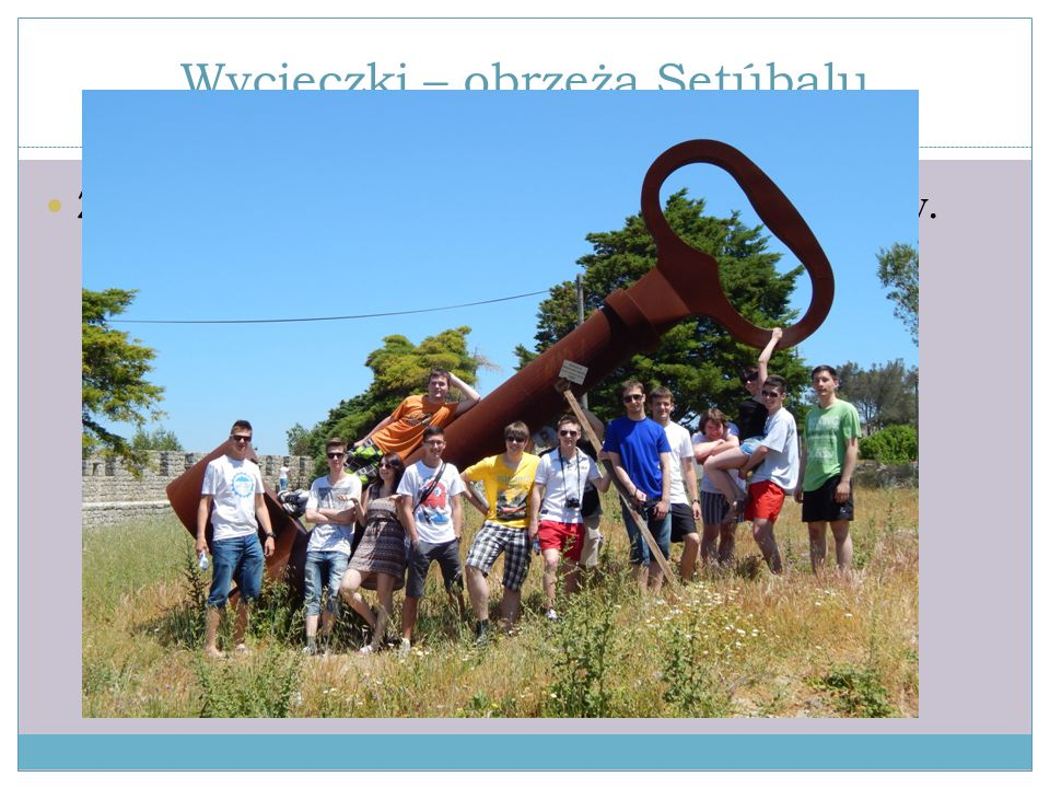Wycieczki – obrzeża Setúbalu Zwiedziliśmy również okoliczne zamki i kościoły.