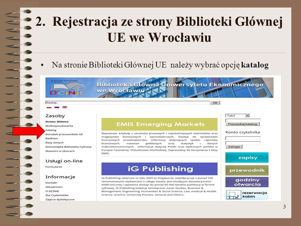3 2. Rejestracja ze strony Biblioteki Głównej UE we Wrocławiu Na stronie Biblioteki Głównej UE należy wybrać opcję katalog