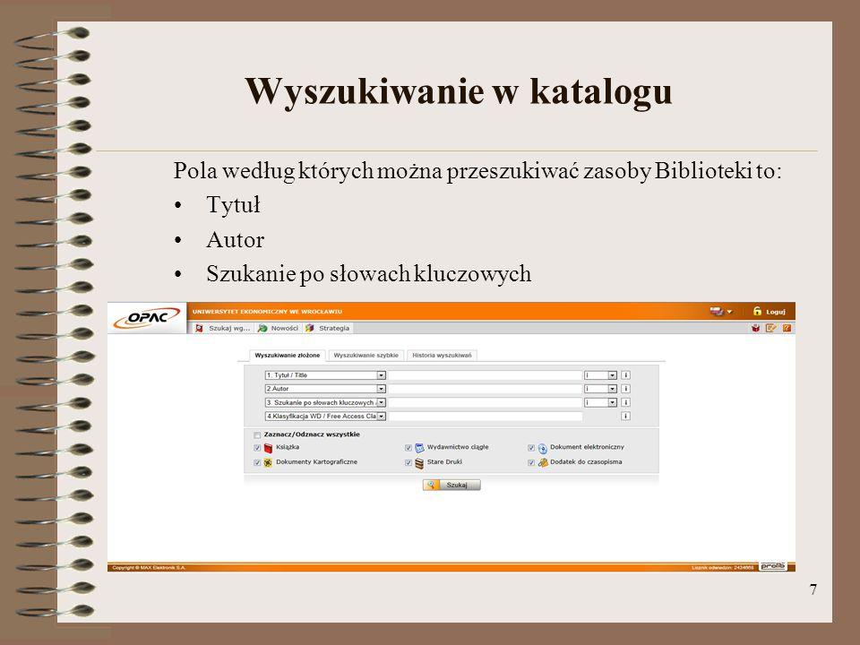 7 Wyszukiwanie w katalogu Pola według których można przeszukiwać zasoby Biblioteki to: Tytuł Autor Szukanie po słowach kluczowych