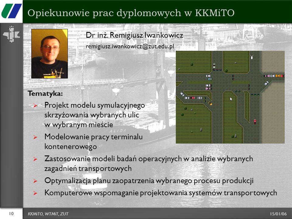 15/01/06 Dr inż. Remigiusz Iwańkowicz remigiusz.iwankowicz@zut.edu.pl Tematyka:  Projekt modelu symulacyjnego skrzyżowania wybranych ulic w wybranym
