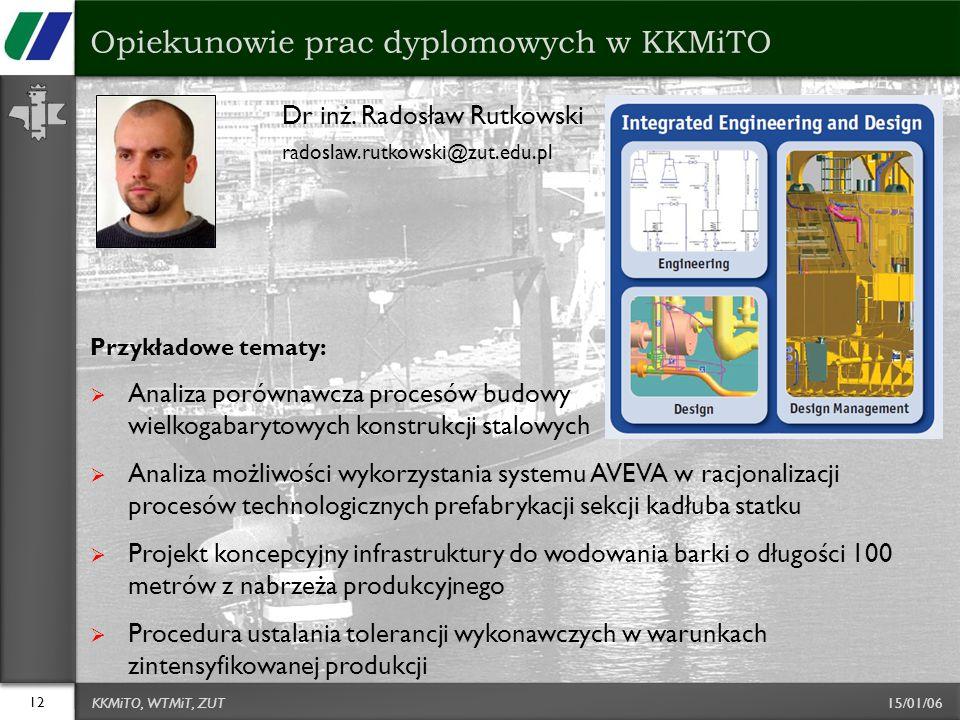 15/01/06 Dr inż. Radosław Rutkowski radoslaw.rutkowski@zut.edu.pl Przykładowe tematy:  Analiza porównawcza procesów budowy wielkogabarytowych konstru