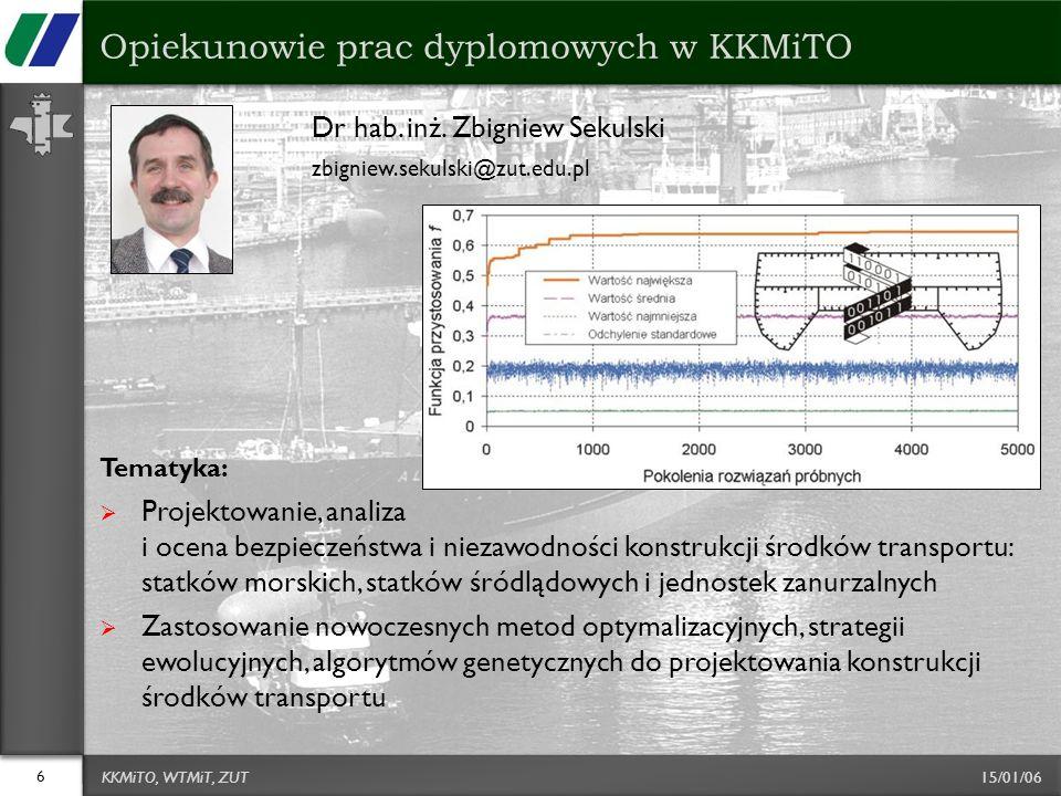 15/01/06 Dr hab. inż. Zbigniew Sekulski zbigniew.sekulski@zut.edu.pl Tematyka:  Projektowanie, analiza i ocena bezpieczeństwa i niezawodności konstru