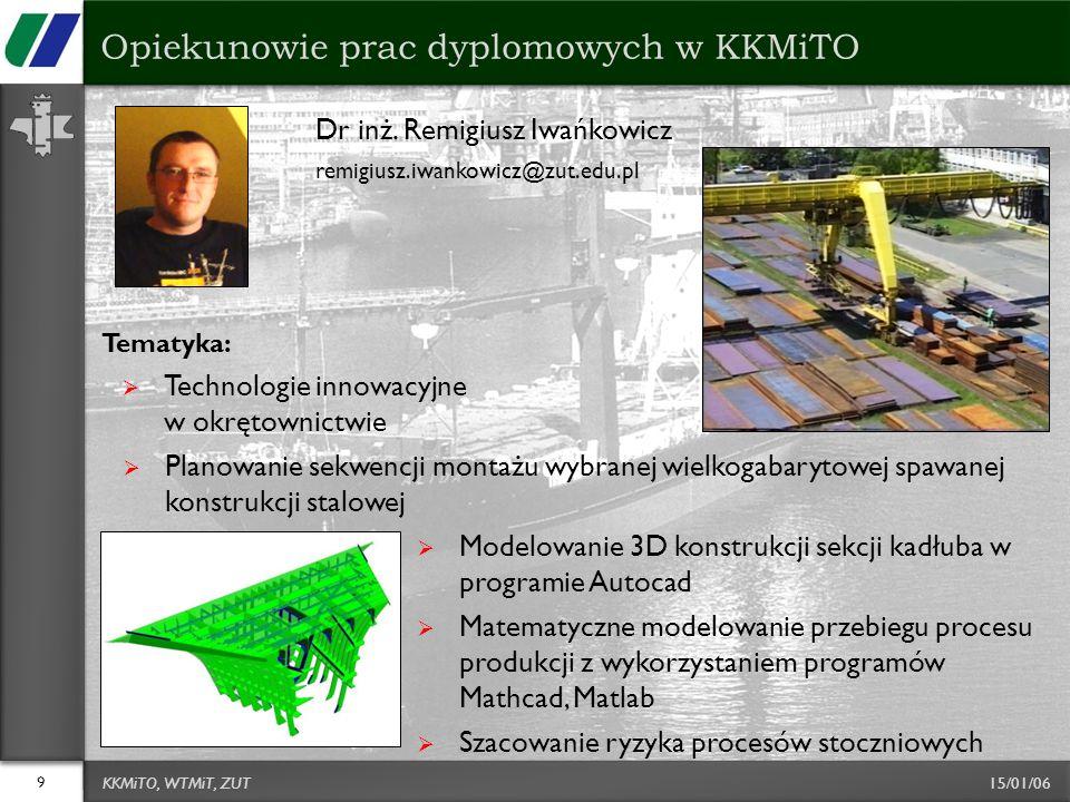 15/01/06 Dr inż. Remigiusz Iwańkowicz remigiusz.iwankowicz@zut.edu.pl Tematyka:  Technologie innowacyjne w okrętownictwie  Planowanie sekwencji mont