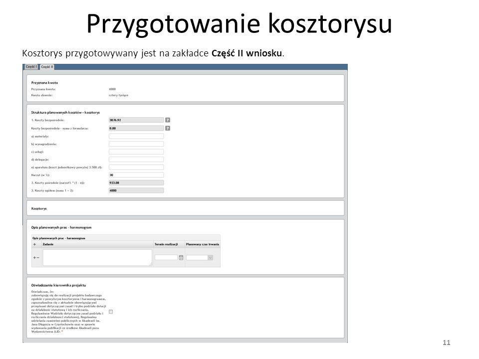 Przygotowanie kosztorysu Kosztorys przygotowywany jest na zakładce Część II wniosku. 11