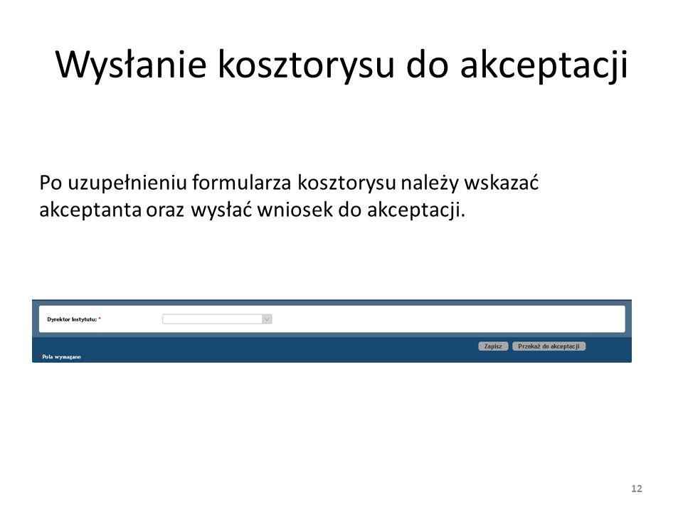 Wysłanie kosztorysu do akceptacji Po uzupełnieniu formularza kosztorysu należy wskazać akceptanta oraz wysłać wniosek do akceptacji. 12