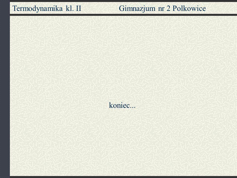Termodynamika kl. II Gimnazjum nr 2 Polkowice koniec...
