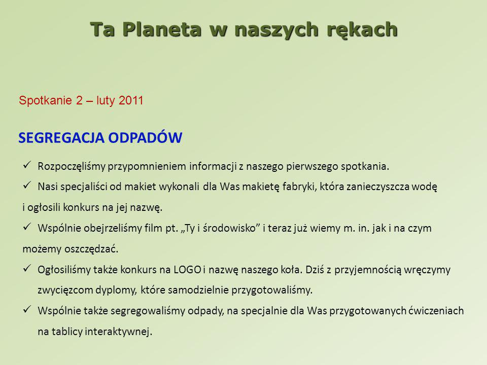 Spotkanie 2 – luty 2011 SEGREGACJA ODPADÓW Rozpoczęliśmy przypomnieniem informacji z naszego pierwszego spotkania.