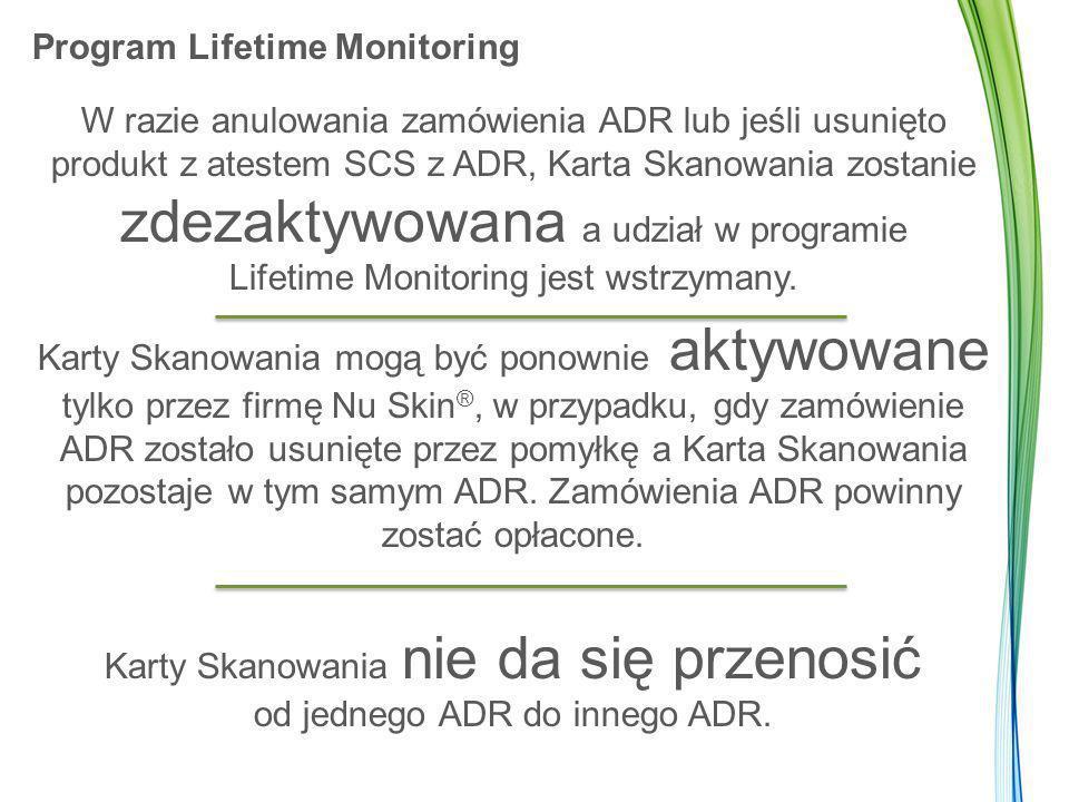 Program Lifetime Monitoring W razie anulowania zamówienia ADR lub jeśli usunięto produkt z atestem SCS z ADR, Karta Skanowania zostanie zdezaktywowana