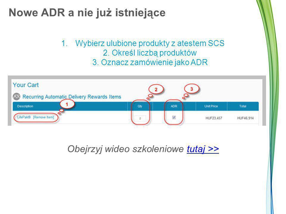 Nowe ADR a nie już istniejące 1.Wybierz ulubione produkty z atestem SCS 2. Określ liczbą produktów 3. Oznacz zamówienie jako ADR Obejrzyj wideo szkole