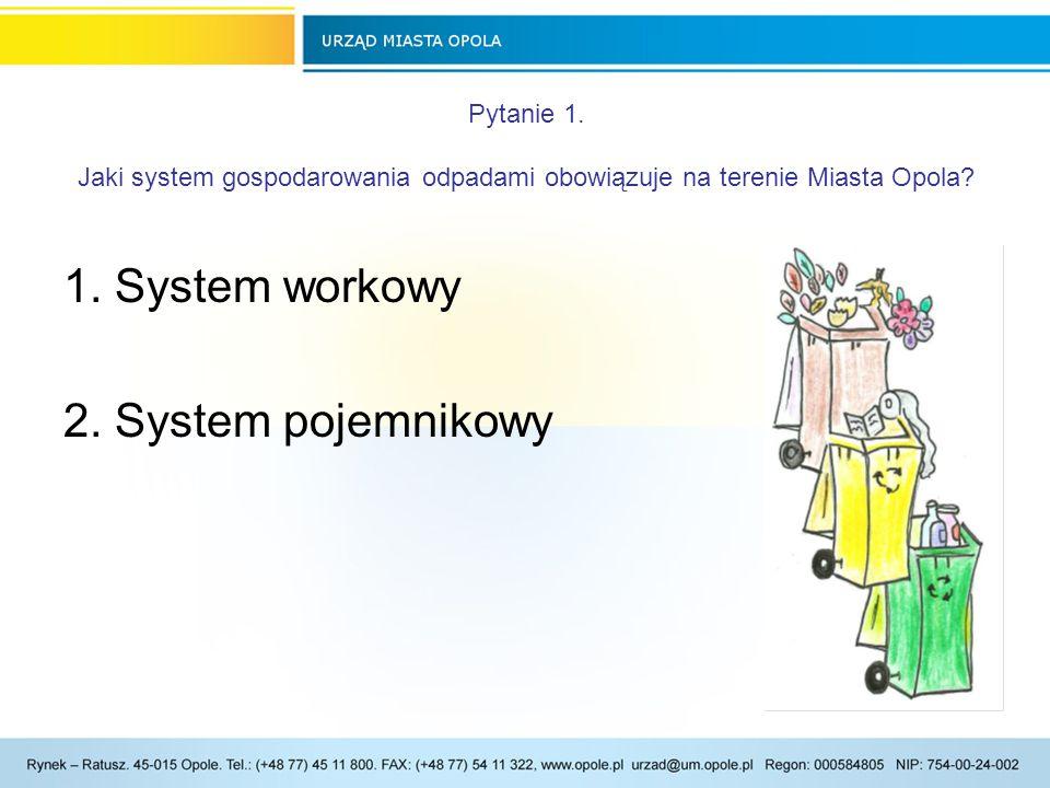 Pytanie 1.Jaki system gospodarowania odpadami obowiązuje na terenie Miasta Opola.