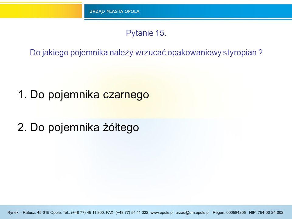 Pytanie 15.Do jakiego pojemnika należy wrzucać opakowaniowy styropian .