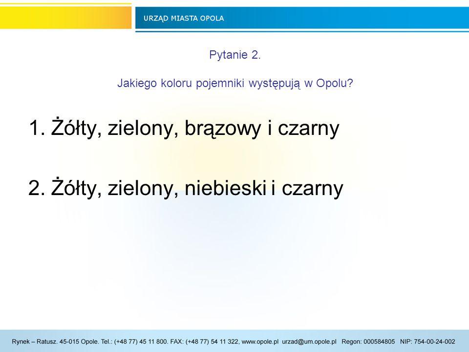 Pytanie 2.Jakiego koloru pojemniki występują w Opolu.