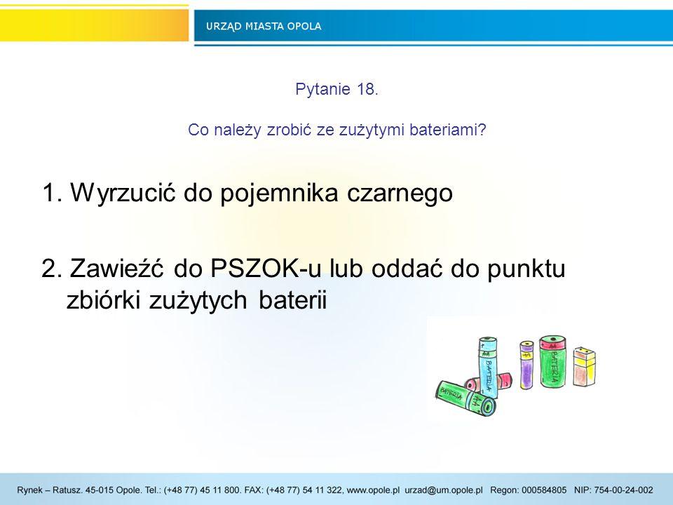 Pytanie 18.Co należy zrobić ze zużytymi bateriami.