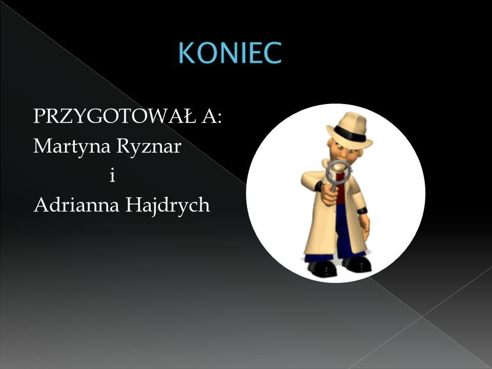 PRZYGOTOWAŁ A: Martyna Ryznar i Adrianna Hajdrych