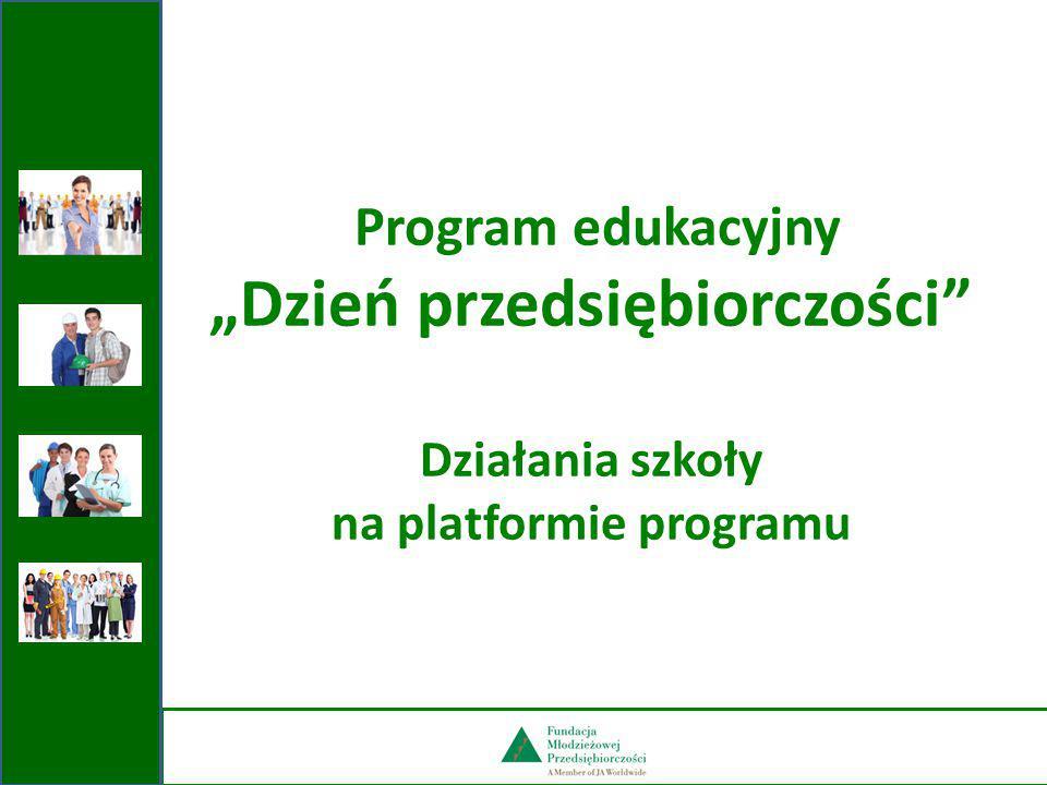 Zgłoszenie szkoły do programu Na stronie głównej programu http://www.dzien- przedsiebiorczosci.junior.org.pl/ wybierz zakładkę SZKOŁA.http://www.dzien- przedsiebiorczosci.junior.org.pl/