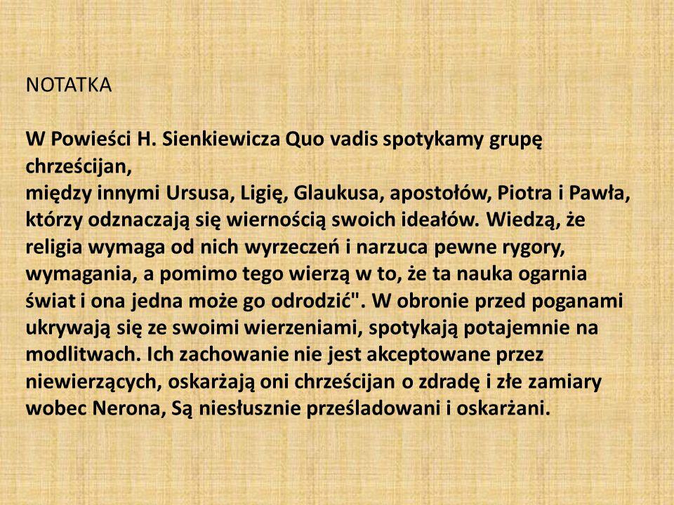 NOTATKA W Powieści H. Sienkiewicza Quo vadis spotykamy grupę chrześcijan, między innymi Ursusa, Ligię, Glaukusa, apostołów, Piotra i Pawła, którzy odz