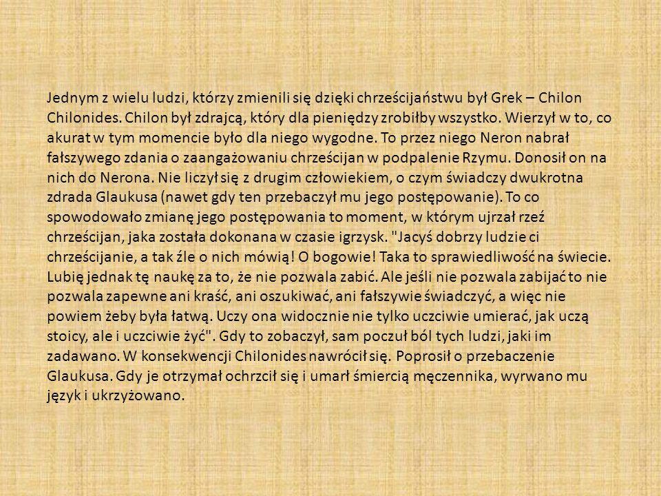 Jednym z wielu ludzi, którzy zmienili się dzięki chrześcijaństwu był Grek – Chilon Chilonides. Chilon był zdrajcą, który dla pieniędzy zrobiłby wszyst