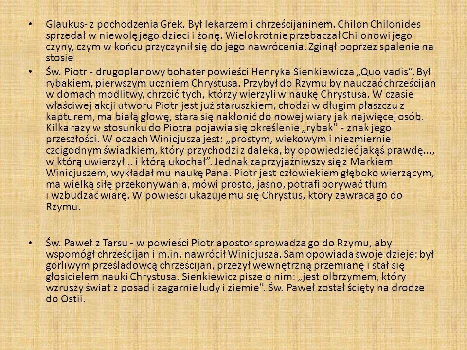 Glaukus- z pochodzenia Grek. Był lekarzem i chrześcijaninem. Chilon Chilonides sprzedał w niewolę jego dzieci i żonę. Wielokrotnie przebaczał Chilonow