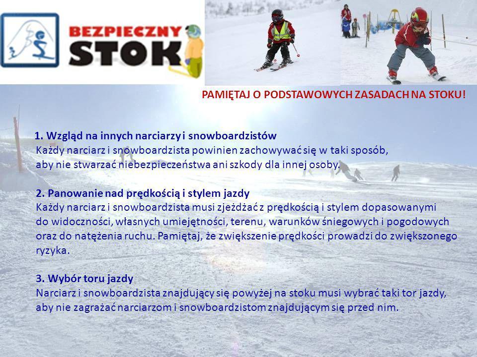 1. Wzgląd na innych narciarzy i snowboardzistów Każdy narciarz i snowboardzista powinien zachowywać się w taki sposób, aby nie stwarzać niebezpieczeńs