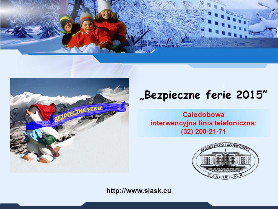 """""""Bezpieczne ferie 2015"""" http://www.slask.eu Całodobowa interwencyjna linia telefoniczna: (32) 200-21-71"""
