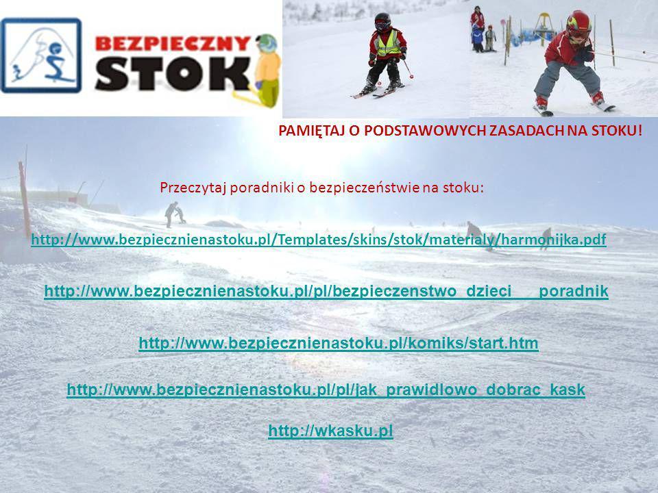 PAMIĘTAJ O PODSTAWOWYCH ZASADACH NA STOKU! http://www.bezpiecznienastoku.pl/Templates/skins/stok/materialy/harmonijka.pdf http://www.bezpiecznienastok