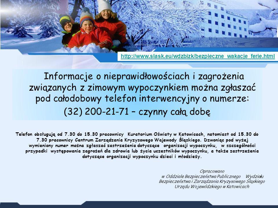 Informacje o nieprawidłowościach i zagrożenia związanych z zimowym wypoczynkiem można zgłaszać pod całodobowy telefon interwencyjny o numerze: (32) 20
