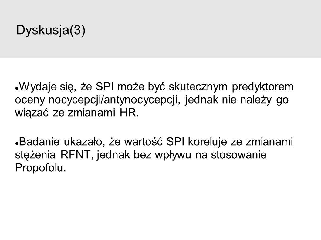 Dyskusja(3) Wydaje się, że SPI może być skutecznym predyktorem oceny nocycepcji/antynocycepcji, jednak nie należy go wiązać ze zmianami HR.