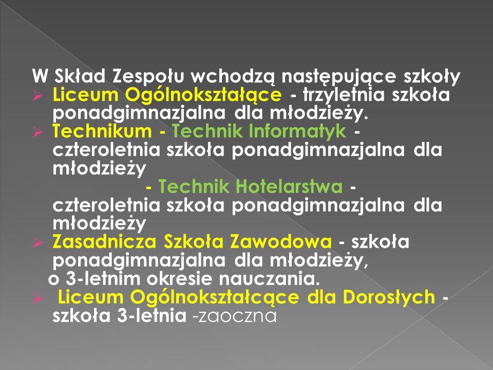 W Skład Zespołu wchodzą następujące szkoły  Liceum Ogólnokształące - trzyletnia szkoła ponadgimnazjalna dla młodzieży.
