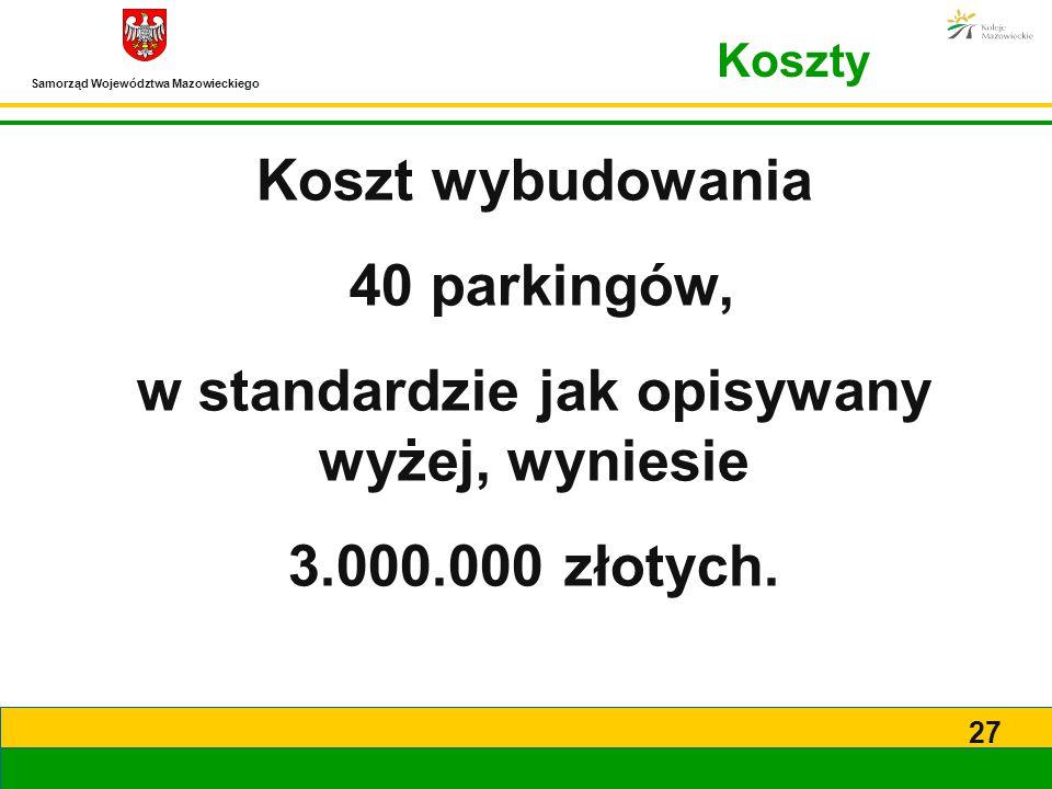 Samorząd Województwa Mazowieckiego 27 Koszt wybudowania 40 parkingów, w standardzie jak opisywany wyżej, wyniesie 3.000.000 złotych. Koszty