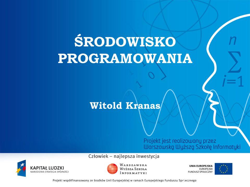2 ŚRODOWISKO PROGRAMOWANIA Witold Kranas