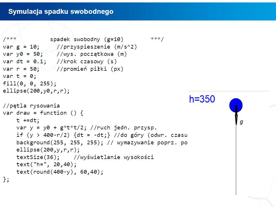 /*** spadek swobodny (g=10) ***/ var g = 10; //przyspieszenie (m/s^2) var y0 = 50; //wys.