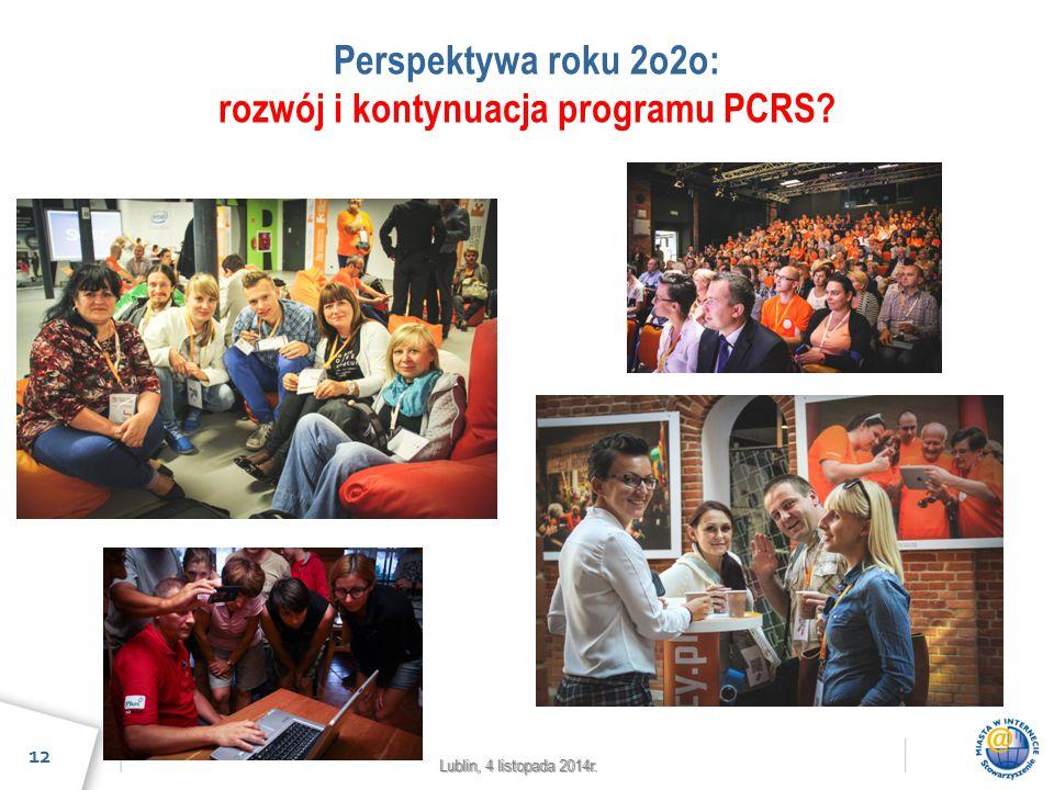 Lublin, 4 listopada 2014r. Perspektywa roku 2o2o: rozwój i kontynuacja programu PCRS? 12