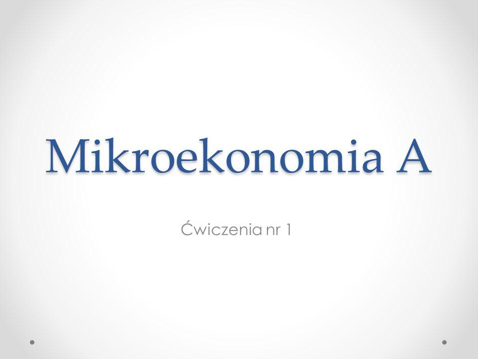 Mikroekonomia A Ćwiczenia nr 1