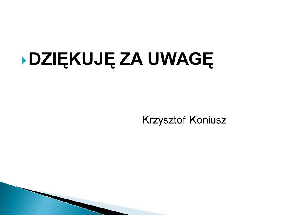 DZIĘKUJĘ ZA UWAGĘ Krzysztof Koniusz