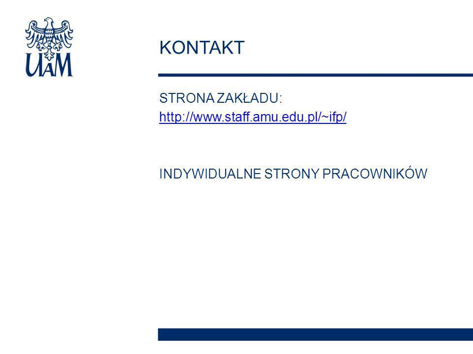 STRONA ZAKŁADU: http://www.staff.amu.edu.pl/~ifp/ INDYWIDUALNE STRONY PRACOWNIKÓW KONTAKT