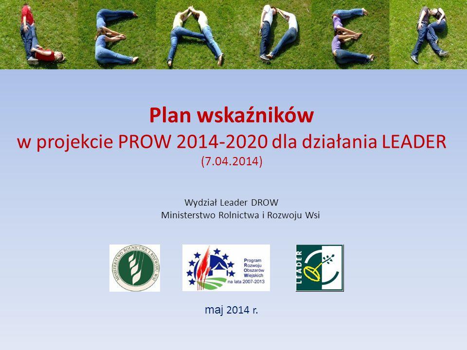 Plan wskaźników w projekcie PROW 2014-2020 dla działania LEADER (7.04.2014) maj 2014 r.
