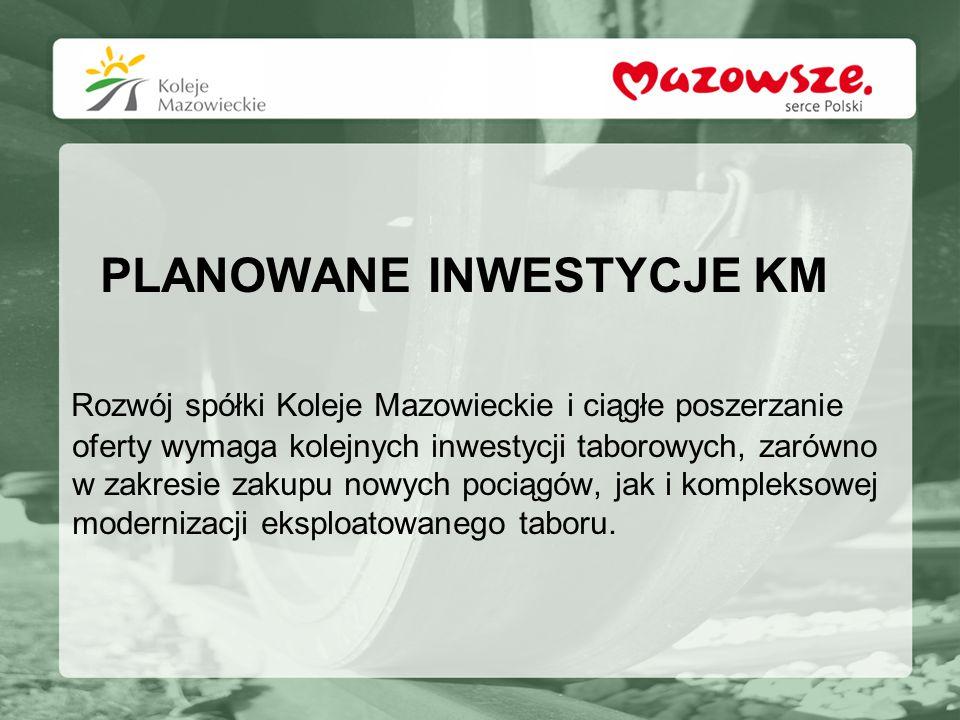 PLANOWANE INWESTYCJE KM Rozwój spółki Koleje Mazowieckie i ciągłe poszerzanie oferty wymaga kolejnych inwestycji taborowych, zarówno w zakresie zakupu